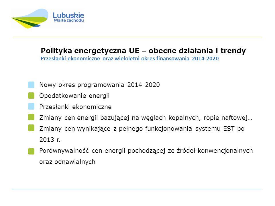 Polityka energetyczna UE – obecne działania i trendy Przesłanki ekonomiczne oraz wieloletni okres finansowania 2014-2020 Nowy okres programowania 2014