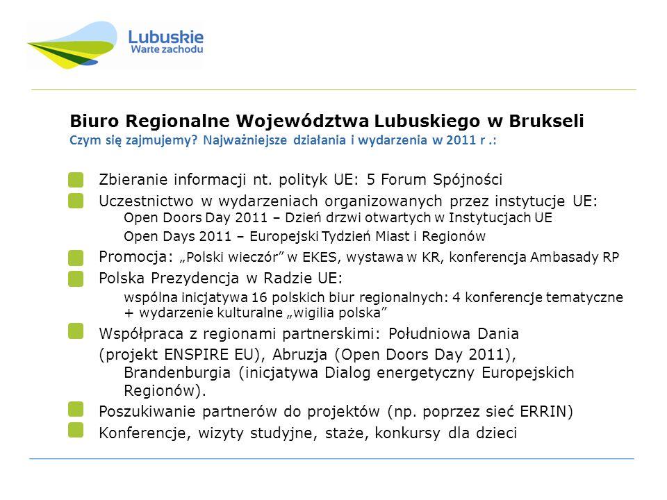 Biuro Regionalne Województwa Lubuskiego w Brukseli Czym się zajmujemy? Najważniejsze działania i wydarzenia w 2011 r.: Zbieranie informacji nt. polity
