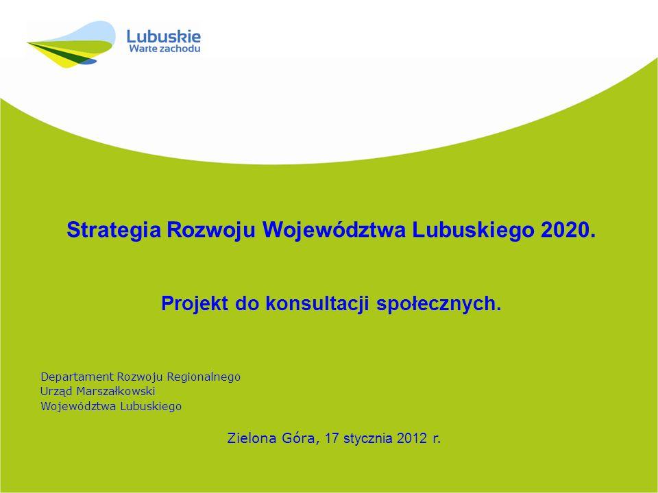 Strategia Rozwoju Województwa Lubuskiego 2020. Projekt do konsultacji społecznych. Departament Rozwoju Regionalnego Urząd Marszałkowski Województwa Lu
