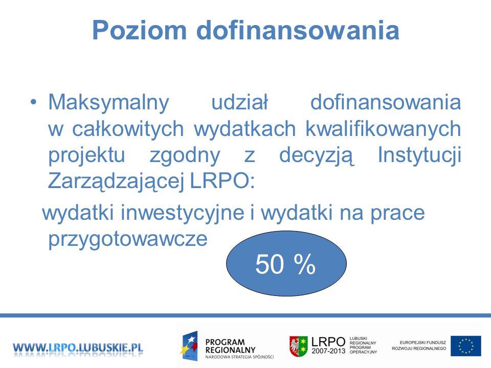 Poziom dofinansowania Maksymalny udział dofinansowania w całkowitych wydatkach kwalifikowanych projektu zgodny z decyzją Instytucji Zarządzającej LRPO: wydatki inwestycyjne i wydatki na prace przygotowawcze 50 %
