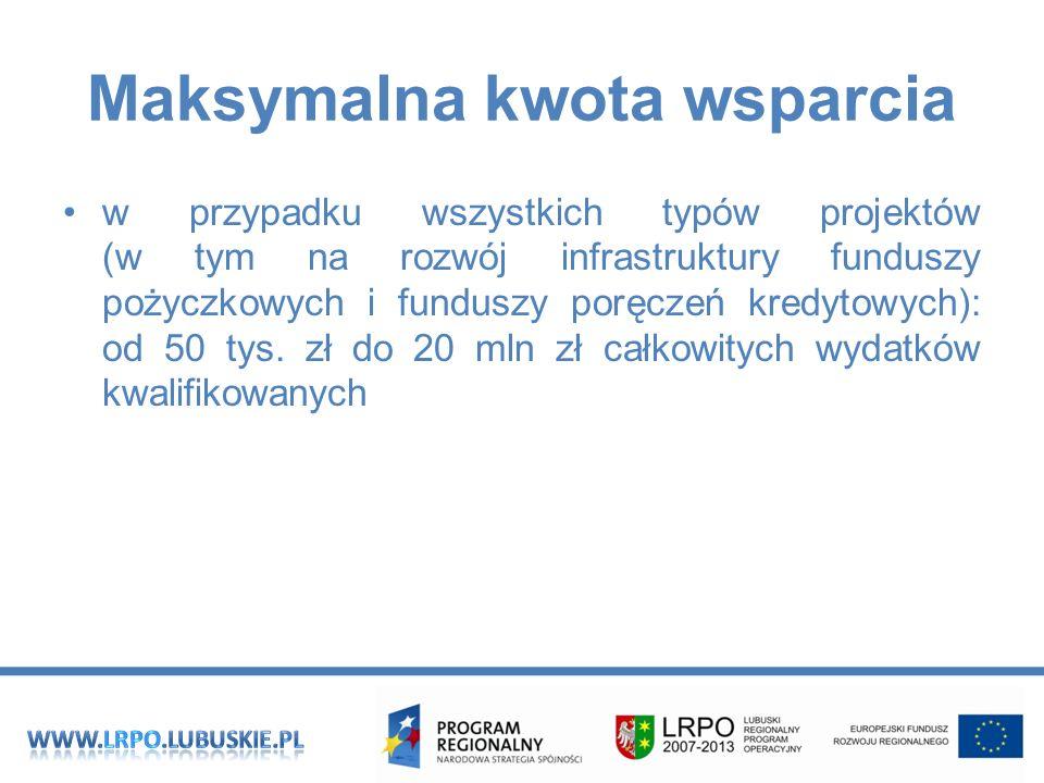 Maksymalna kwota wsparcia w przypadku wszystkich typów projektów (w tym na rozwój infrastruktury funduszy pożyczkowych i funduszy poręczeń kredytowych): od 50 tys.