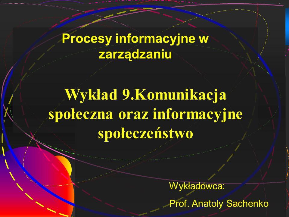1 Wykład 9.Komunikacja społeczna oraz informacyjne społeczeństwo Wykładowca: Prof.