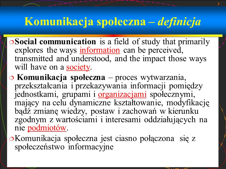 3 Komunikacja społeczna – definicja Social communication is a field of study that primarily explores the ways information can be perceived, transmitte