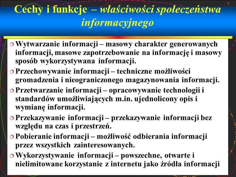 7 Cechy i funkcje – właściwości społeczeństwa informacyjnego Wytwarzanie informacji – masowy charakter generowanych informacji, masowe zapotrzebowanie na informację i masowy sposób wykorzystywana informacji.
