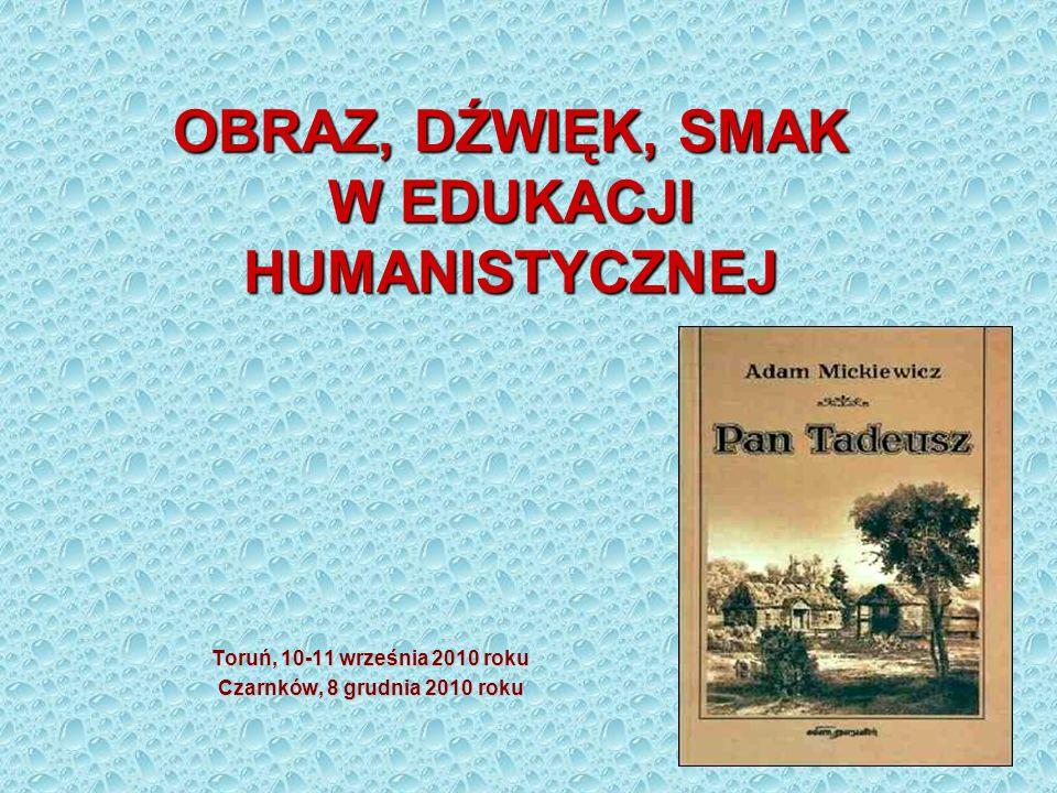 OBRAZ, DŹWIĘK, SMAK W EDUKACJI HUMANISTYCZNEJ Toruń, 10-11 września 2010 roku Czarnków, 8 grudnia 2010 roku