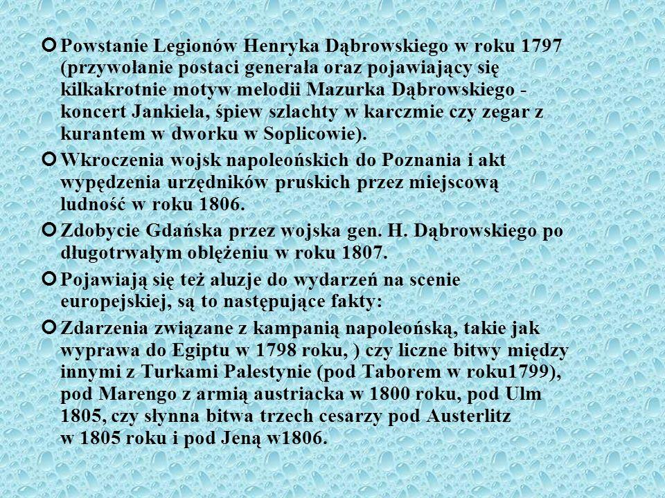 Powstanie Legionów Henryka Dąbrowskiego w roku 1797 (przywołanie postaci generała oraz pojawiający się kilkakrotnie motyw melodii Mazurka Dąbrowskiego