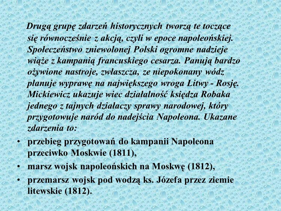 Drugą grupę zdarzeń historycznych tworzą te toczące się równocześnie z akcją, czyli w epoce napoleońskiej. Społeczeństwo zniewolonej Polski ogromne na