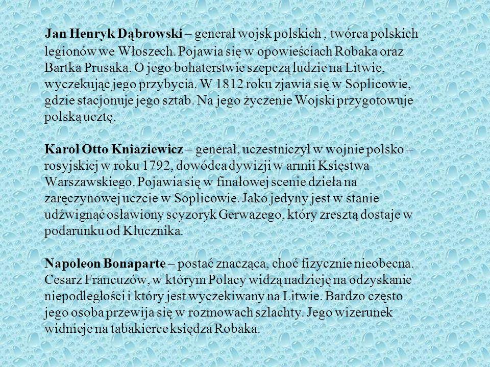 Jan Henryk Dąbrowski – generał wojsk polskich, twórca polskich legionów we Włoszech. Pojawia się w opowieściach Robaka oraz Bartka Prusaka. O jego boh