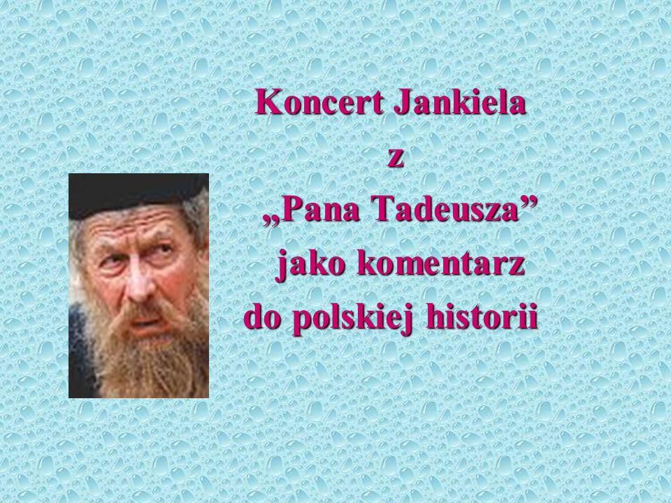 Koncert Jankiela z Pana Tadeusza Pana Tadeusza jako komentarz jako komentarz do polskiej historii do polskiej historii