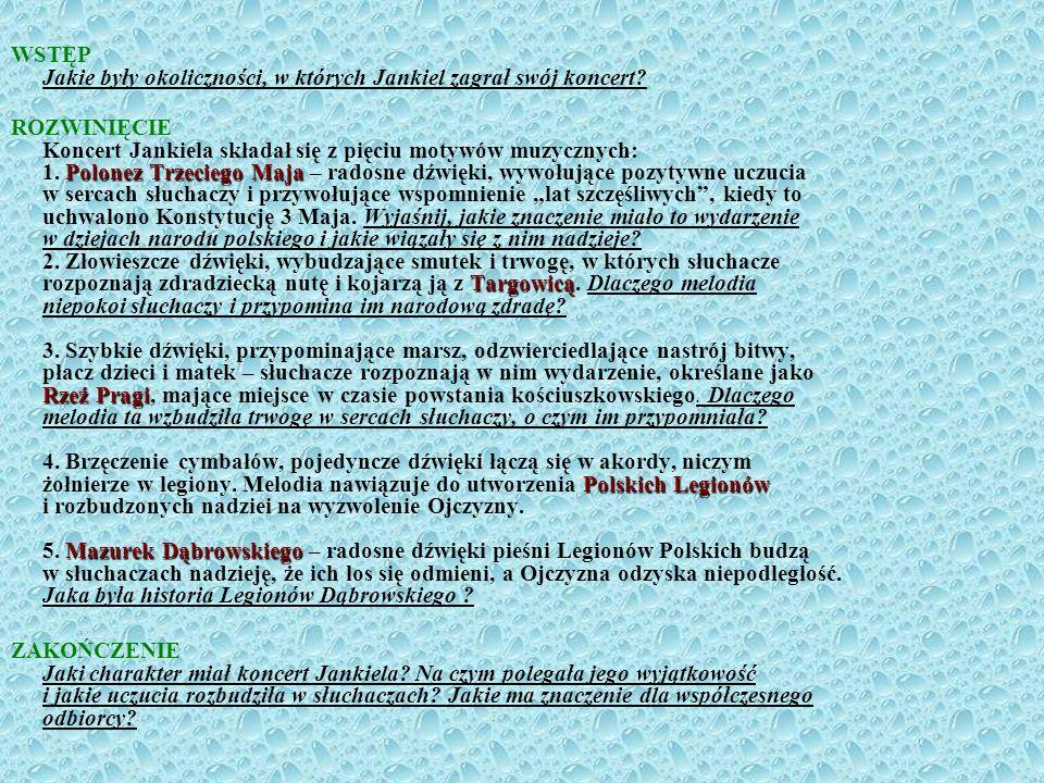 WSTĘP Jakie były okoliczności, w których Jankiel zagrał swój koncert? Polonez Trzeciego Maja Targowicą Rzeź Pragi Polskich Legionów Mazurek Dąbrowskie