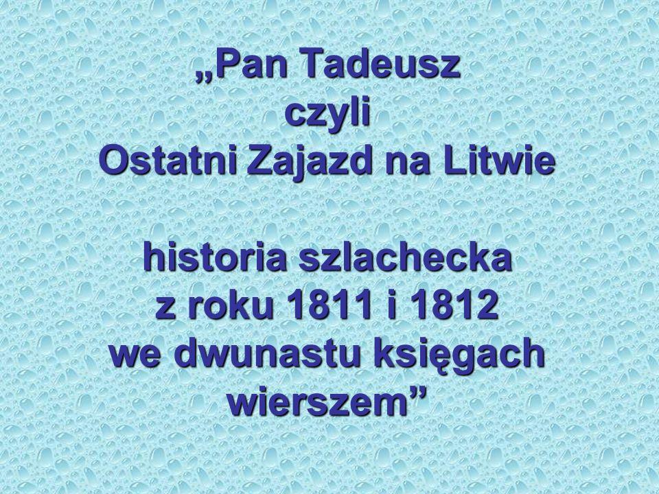 Pan Tadeusz czyli Ostatni Zajazd na Litwie historia szlachecka z roku 1811 i 1812 we dwunastu księgach wierszem
