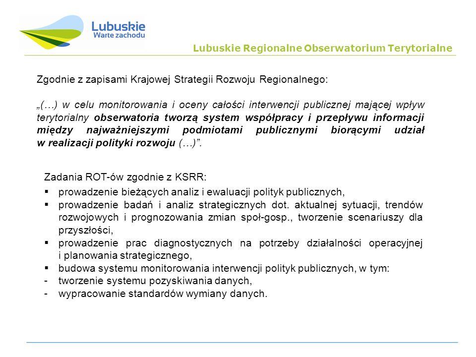 Lubuskie Regionalne Obserwatorium Terytorialne Zgodnie z zapisami Krajowej Strategii Rozwoju Regionalnego: (…) w celu monitorowania i oceny całości in