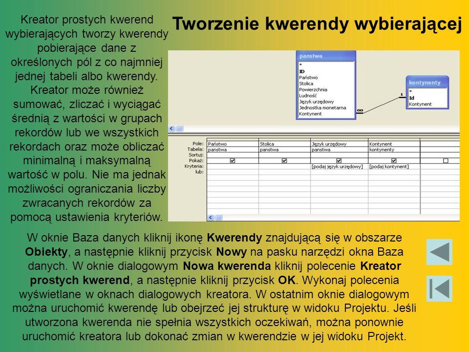 Kreator prostych kwerend wybierających tworzy kwerendy pobierające dane z określonych pól z co najmniej jednej tabeli albo kwerendy.