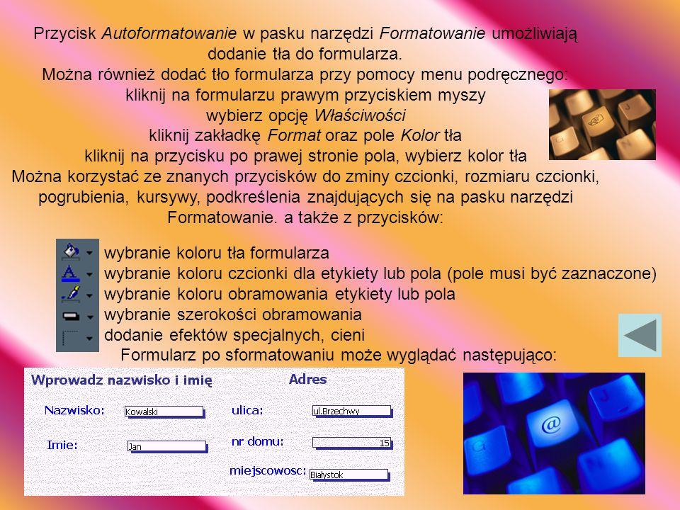 Przycisk Autoformatowanie w pasku narzędzi Formatowanie umożliwiają dodanie tła do formularza.