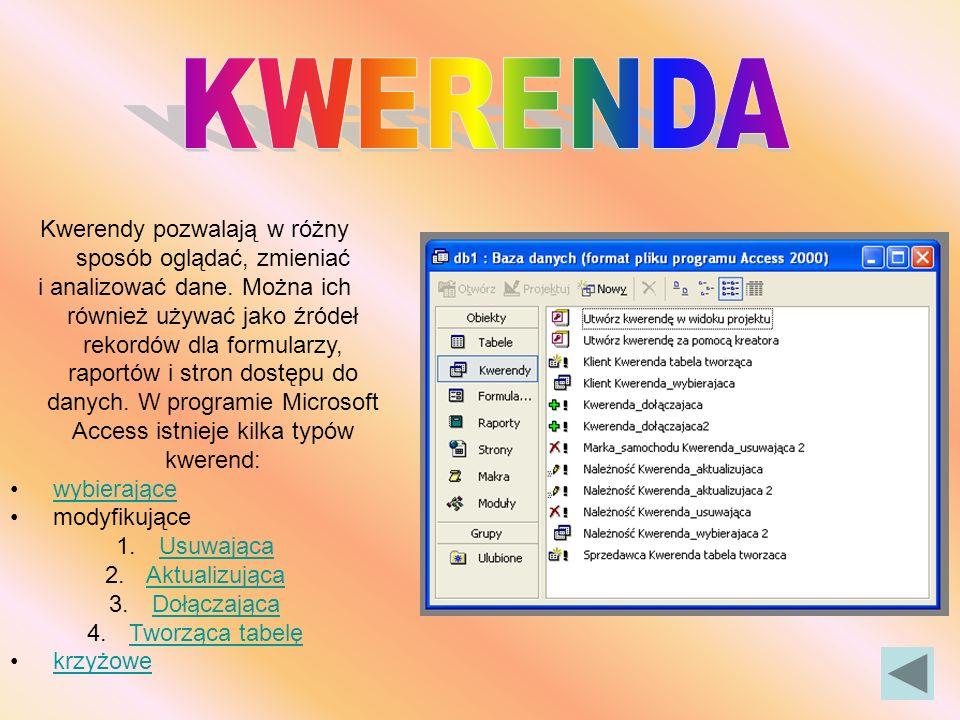 Kwerenda krzyżowa Kwerendy dają możliwość gromadzenia danych lub wykonywania akcji na danych z kilku tabel lub kwerend.