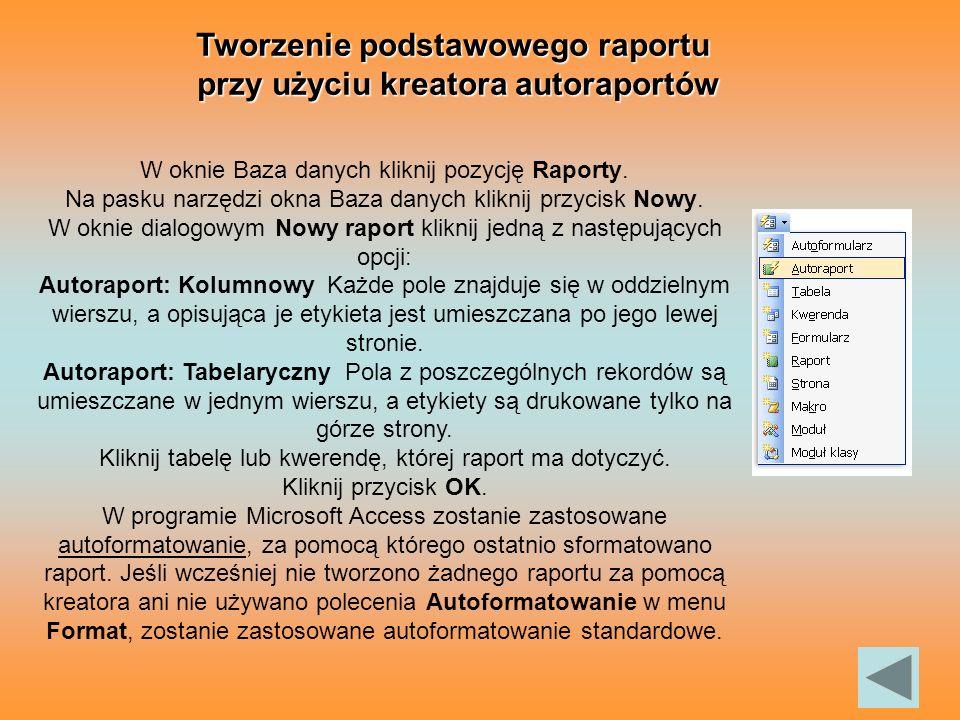 Tworzenie podstawowego raportu przy użyciu kreatora autoraportów W oknie Baza danych kliknij pozycję Raporty.