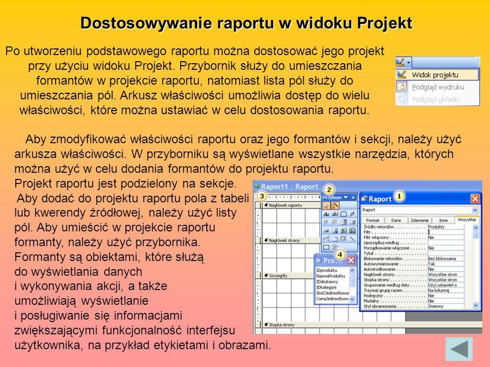 Dostosowywanie raportu w widoku Projekt Po utworzeniu podstawowego raportu można dostosować jego projekt przy użyciu widoku Projekt.