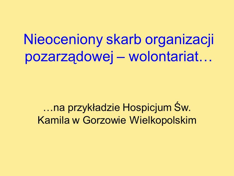 Nieoceniony skarb organizacji pozarządowej – wolontariat… …na przykładzie Hospicjum Św. Kamila w Gorzowie Wielkopolskim