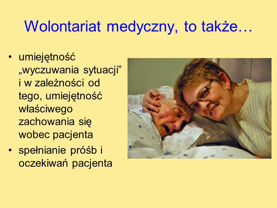 Wolontariat medyczny, to także… umiejętność wyczuwania sytuacji i w zależności od tego, umiejętność właściwego zachowania się wobec pacjenta spełniani