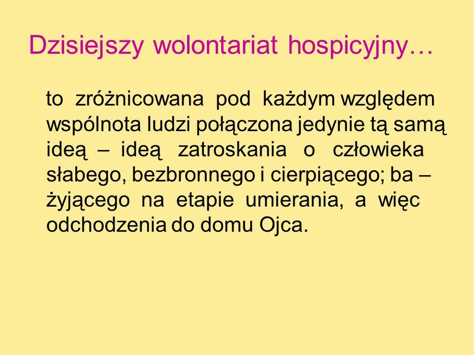 Dzisiejszy wolontariat hospicyjny… to zróżnicowana pod każdym względem wspólnota ludzi połączona jedynie tą samą ideą – ideą zatroskania o człowieka s