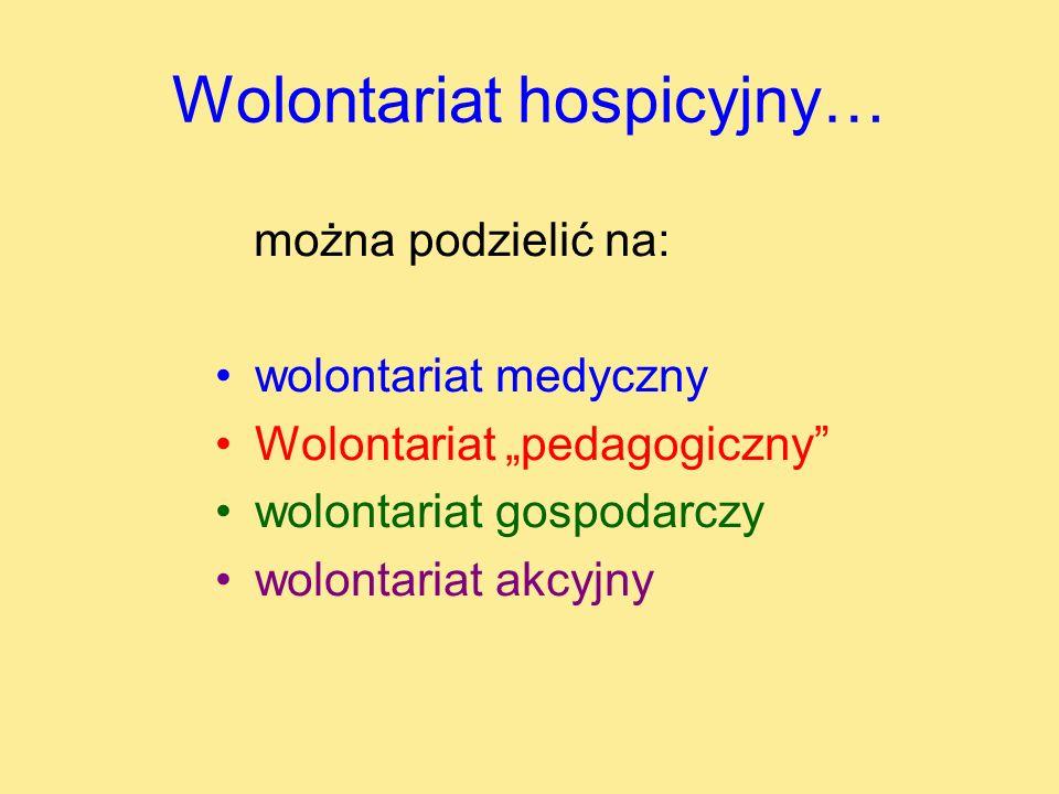 Wolontariat hospicyjny… można podzielić na: wolontariat medyczny Wolontariat pedagogiczny wolontariat gospodarczy wolontariat akcyjny