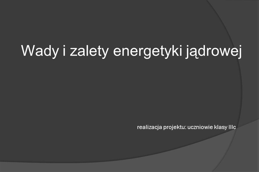 Spis treści Budowa atomu Rodzaje promieniowania - promieniowanie α, β, γ Izotopy promieniotwórcze i ich zastosowanie Źródła pozyskiwania energii Konstrukcja i działanie reaktora jądrowego Reakcja rozszczepienia jąder atomowych Wady i zalety energetyki jądrowej Informacje na temat elektrowni jądrowych w Polsce i na świecie