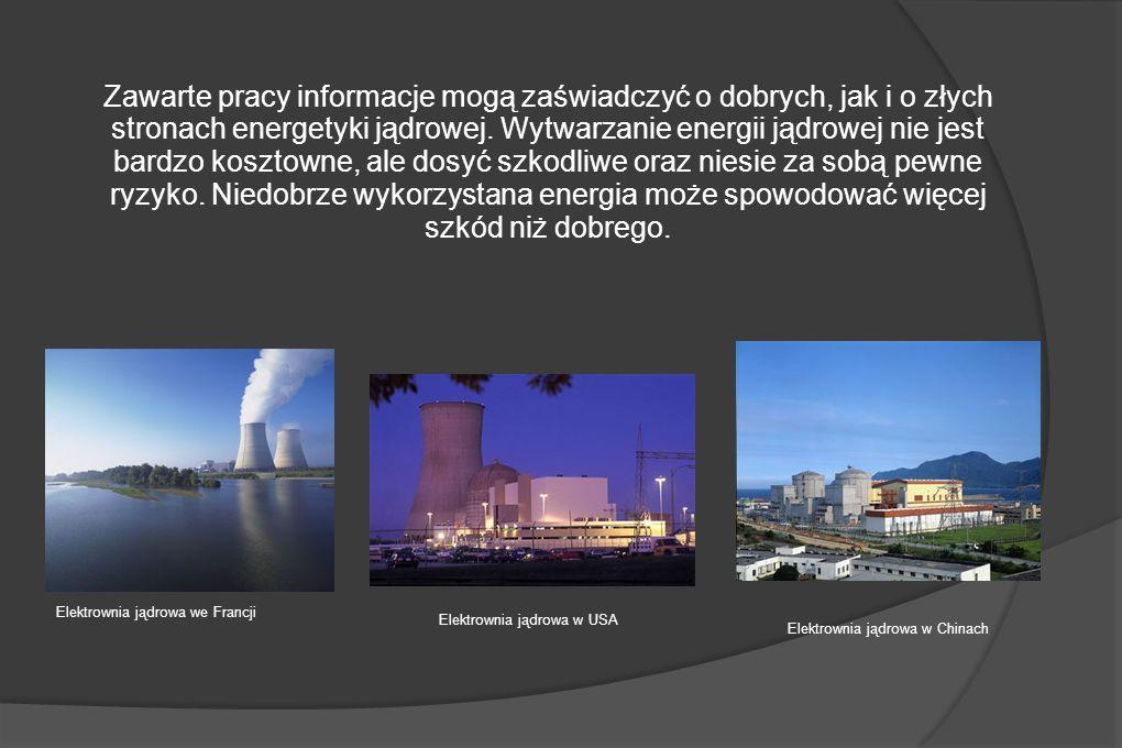 Zawarte pracy informacje mogą zaświadczyć o dobrych, jak i o złych stronach energetyki jądrowej.