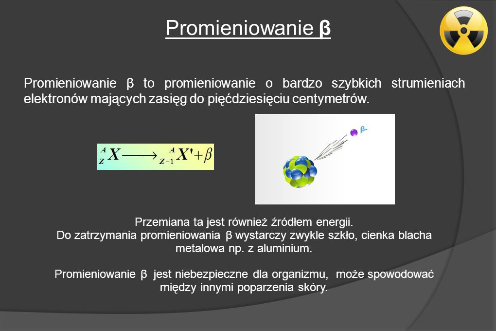 Promieniowanie γ Promieniowanie γ jest najbardziej przenikliwe, zatrzymać je może tarcza z metali ciężkich np.