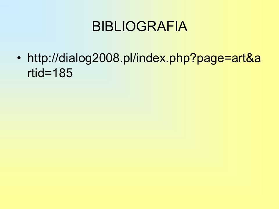 BIBLIOGRAFIA http://dialog2008.pl/index.php?page=art&a rtid=185