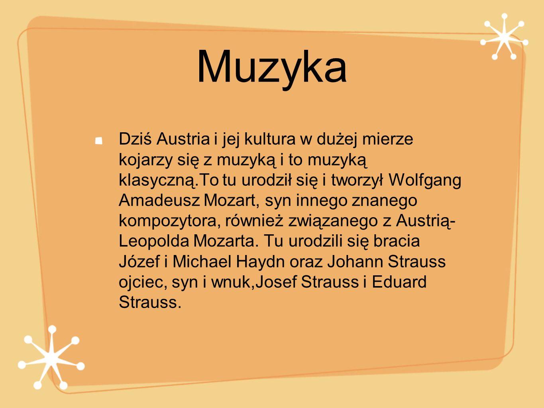 Muzyka Dziś Austria i jej kultura w dużej mierze kojarzy się z muzyką i to muzyką klasyczną.To tu urodził się i tworzył Wolfgang Amadeusz Mozart, syn