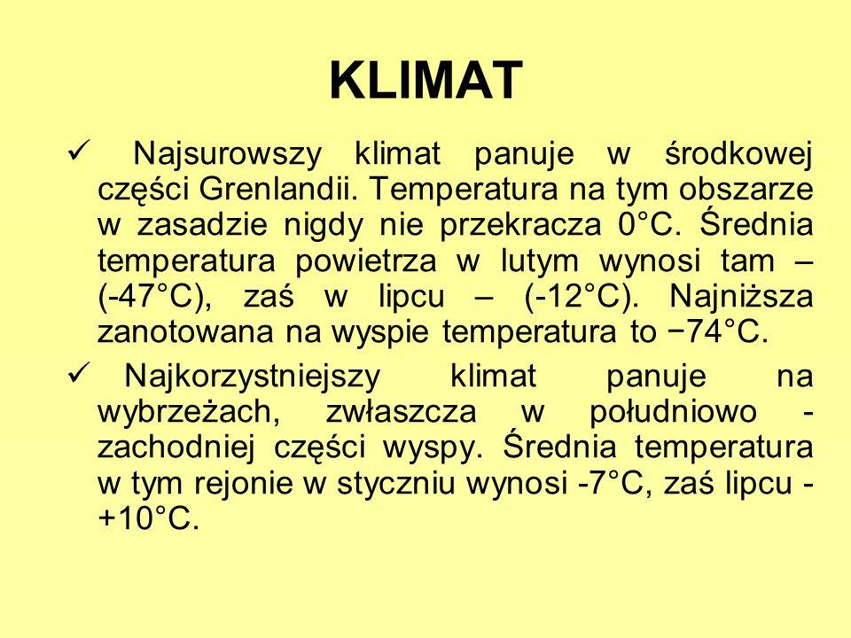 KLIMAT Najsurowszy klimat panuje w środkowej części Grenlandii. Temperatura na tym obszarze w zasadzie nigdy nie przekracza 0°C. Średnia temperatura p