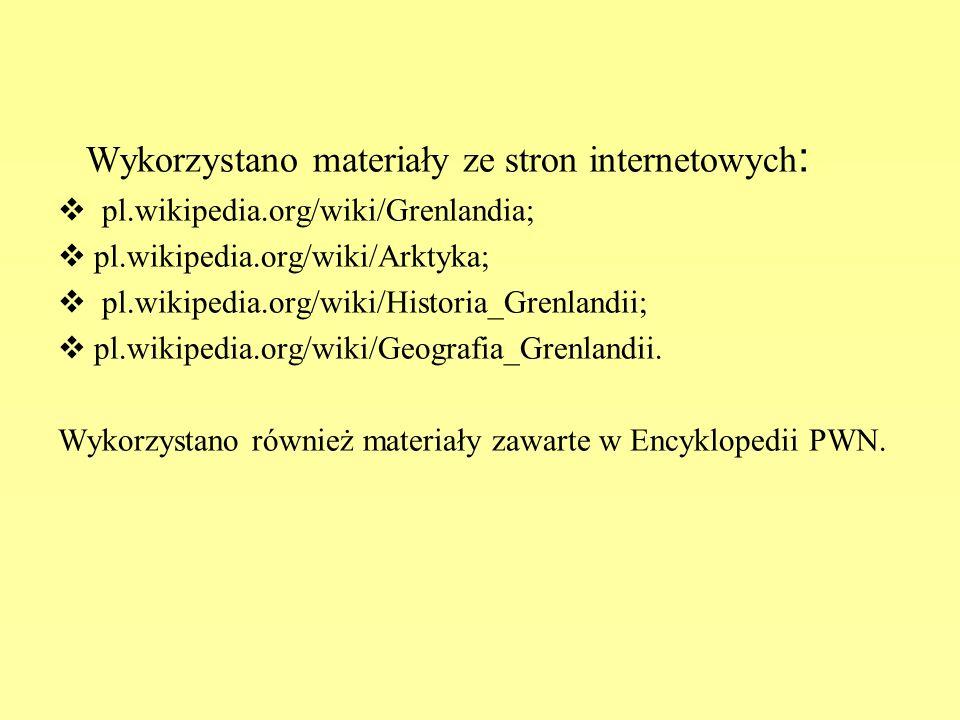 Wykorzystano materiały ze stron internetowych : pl.wikipedia.org/wiki/Grenlandia; pl.wikipedia.org/wiki/Arktyka; pl.wikipedia.org/wiki/Historia_Grenla