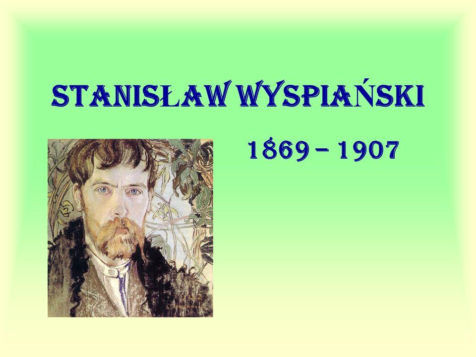 STANIS Ł AW WYSPIA Ń SKI 1869 – 1907
