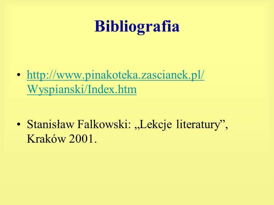 Bibliografia http://www.pinakoteka.zascianek.pl/ Wyspianski/Index.htmhttp://www.pinakoteka.zascianek.pl/ Wyspianski/Index.htm Stanisław Falkowski: Lek
