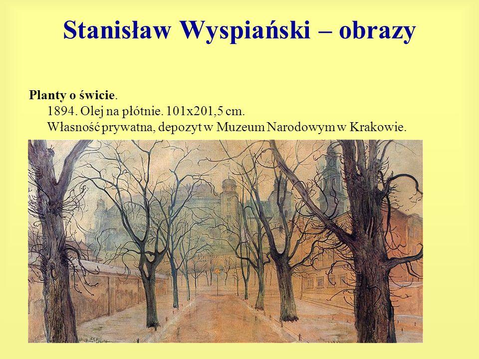 Stanisław Wyspiański – obrazy Planty o świcie. 1894. Olej na płótnie. 101x201,5 cm. Własność prywatna, depozyt w Muzeum Narodowym w Krakowie.