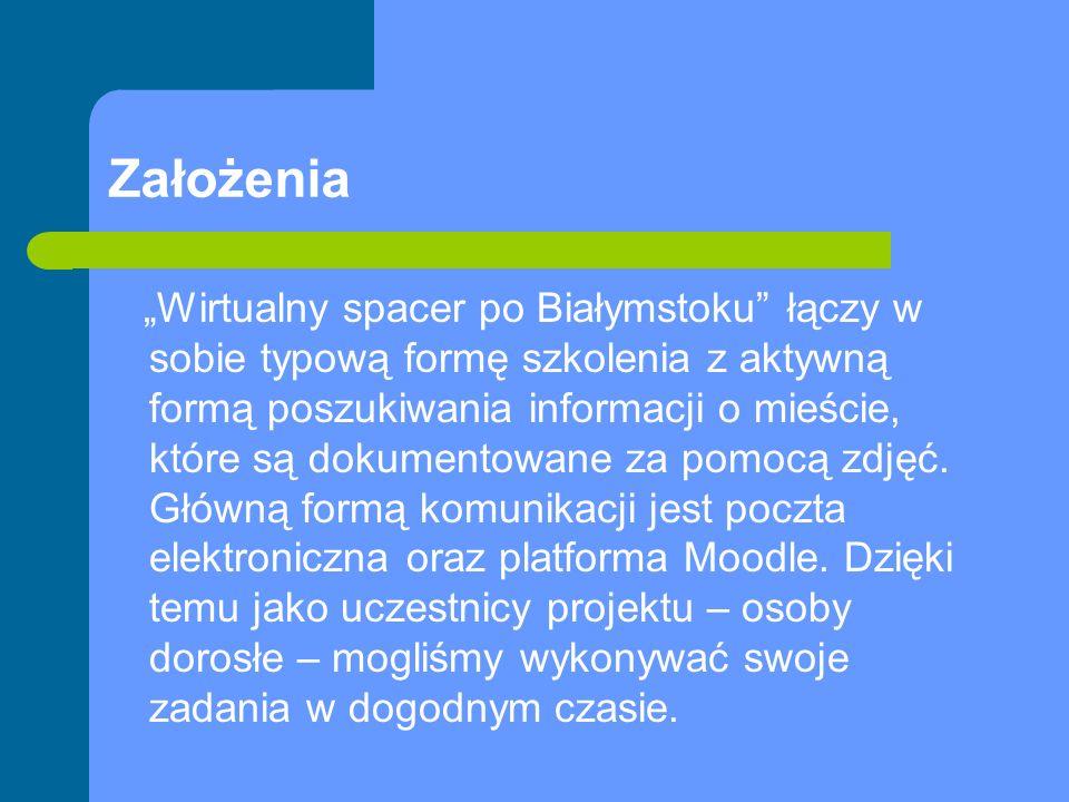 Założenia Wirtualny spacer po Białymstoku łączy w sobie typową formę szkolenia z aktywną formą poszukiwania informacji o mieście, które są dokumentowane za pomocą zdjęć.