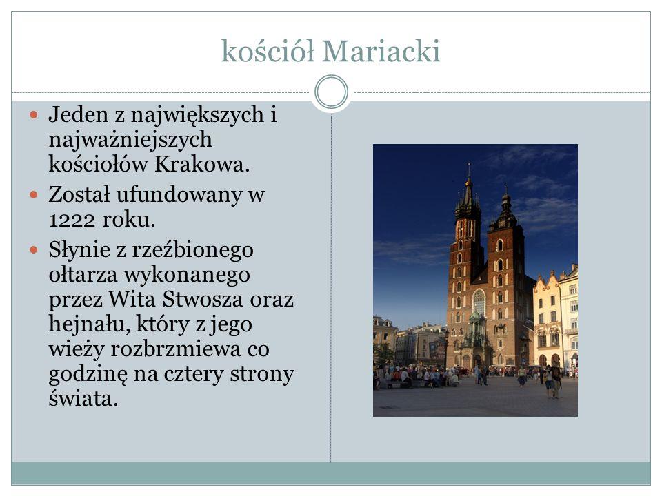 kościół Mariacki Jeden z największych i najważniejszych kościołów Krakowa. Został ufundowany w 1222 roku. Słynie z rzeźbionego ołtarza wykonanego prze