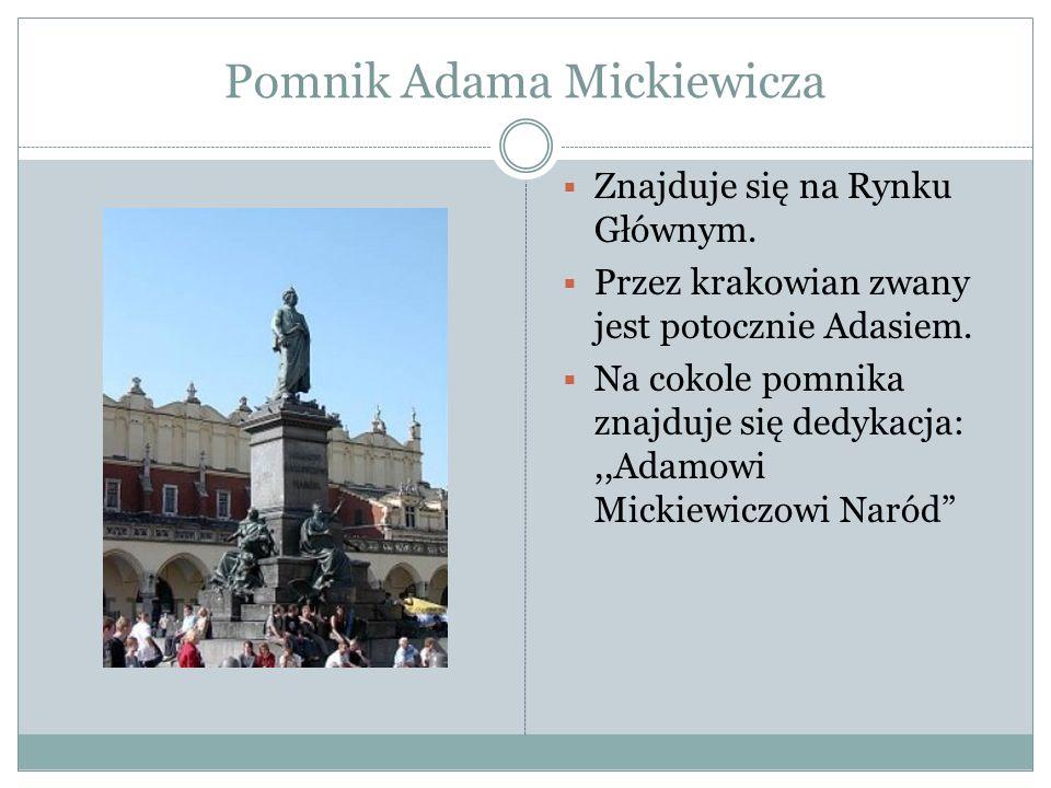 Pomnik Adama Mickiewicza Znajduje się na Rynku Głównym. Przez krakowian zwany jest potocznie Adasiem. Na cokole pomnika znajduje się dedykacja:,,Adamo