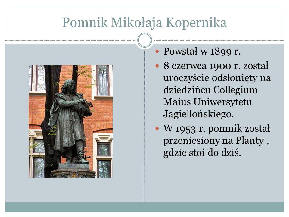 Pomnik Mikołaja Kopernika Powstał w 1899 r. 8 czerwca 1900 r. został uroczyście odsłonięty na dziedzińcu Collegium Maius Uniwersytetu Jagiellońskiego.