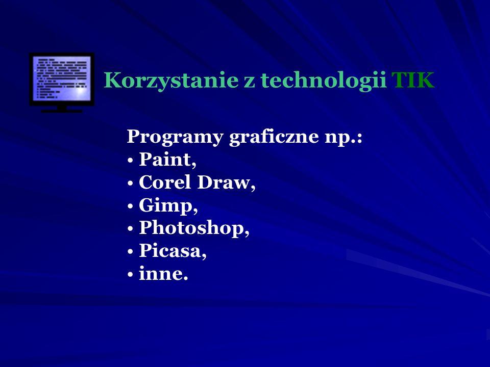 Korzystanie z technologii TIK Programy graficzne np.: Paint, Corel Draw, Gimp, Photoshop, Picasa, inne.