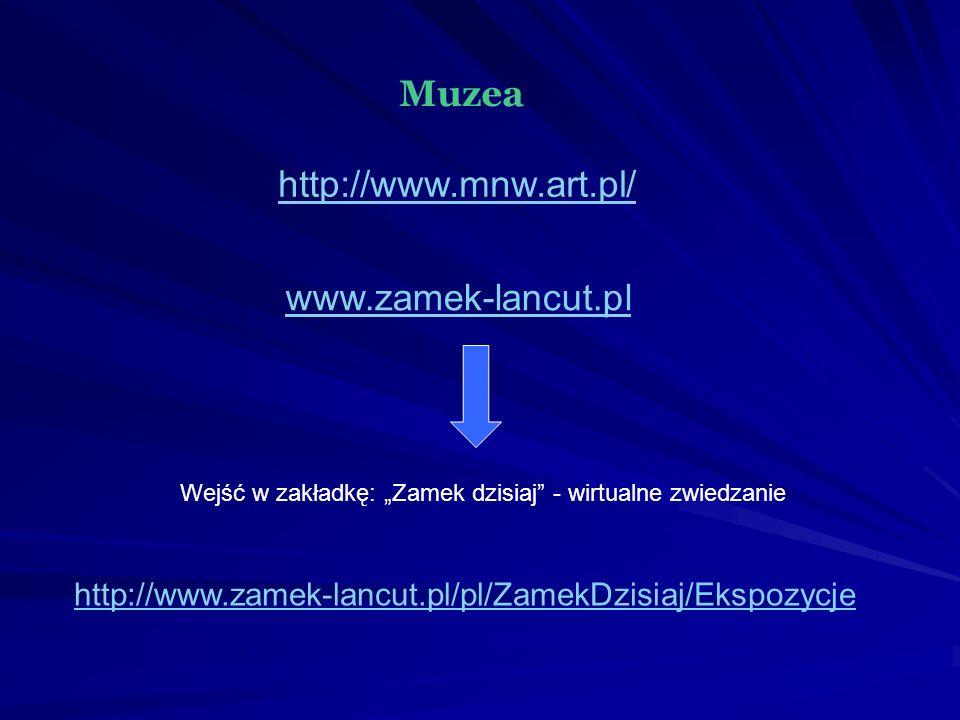 Muzea http://www.mnw.art.pl/ www.zamek-lancut.pl Wejść w zakładkę: Zamek dzisiaj - wirtualne zwiedzanie http://www.zamek-lancut.pl/pl/ZamekDzisiaj/Ekspozycje