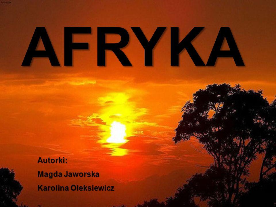 AFRYKA AFRYKA Autorki: Magda Jaworska Karolina Oleksiewicz