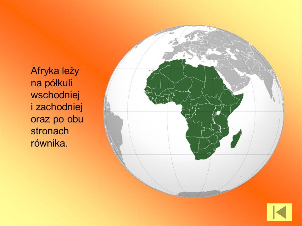 Afryka leży na półkuli wschodniej i zachodniej oraz po obu stronach równika.