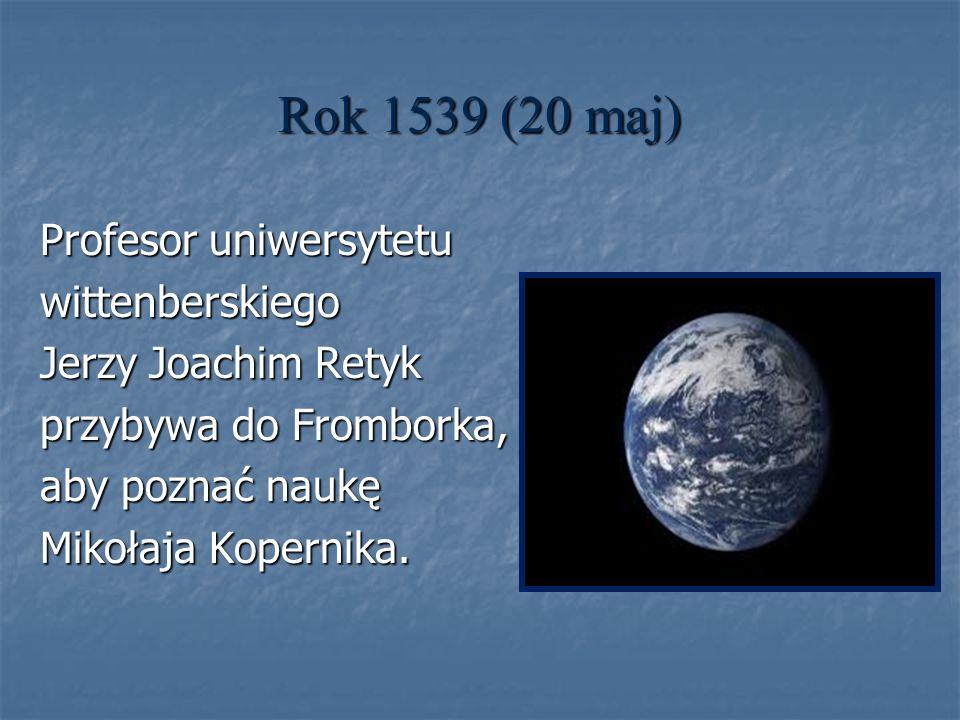 Rok 1539 (20 maj) Profesor uniwersytetu wittenberskiego Jerzy Joachim Retyk przybywa do Fromborka, aby poznać naukę Mikołaja Kopernika.