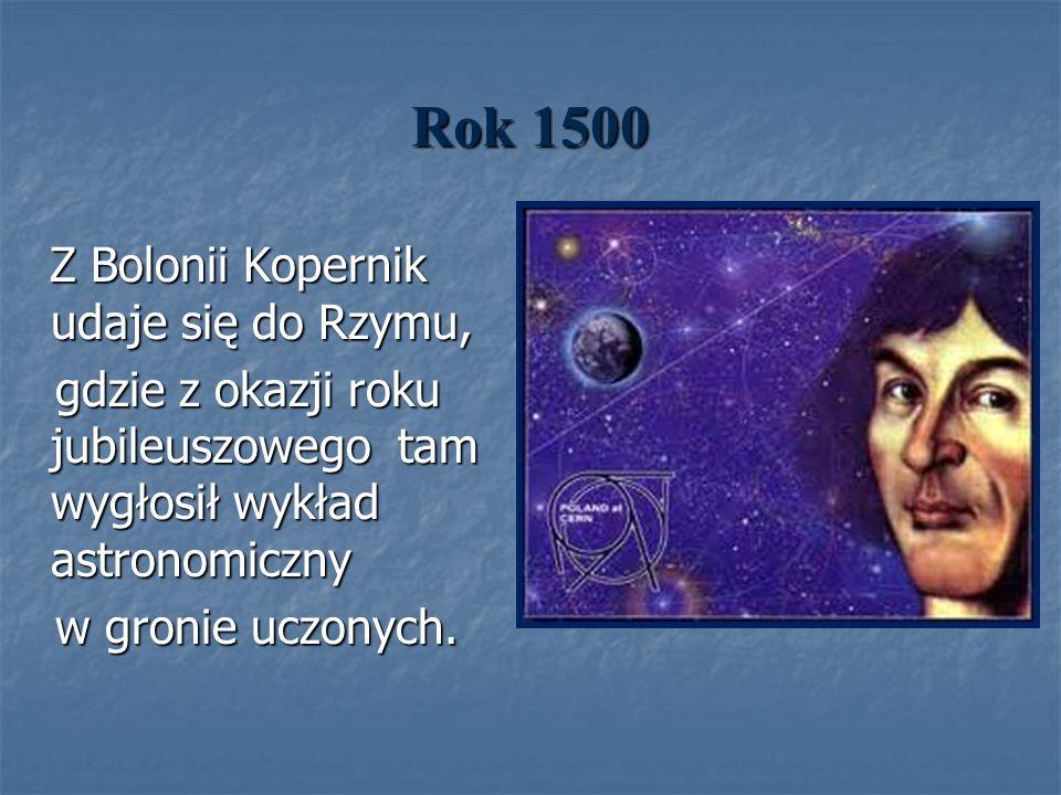 Rok 1500 Z Bolonii Kopernik udaje się do Rzymu, Z Bolonii Kopernik udaje się do Rzymu, gdzie z okazji roku jubileuszowego tam wygłosił wykład astronom