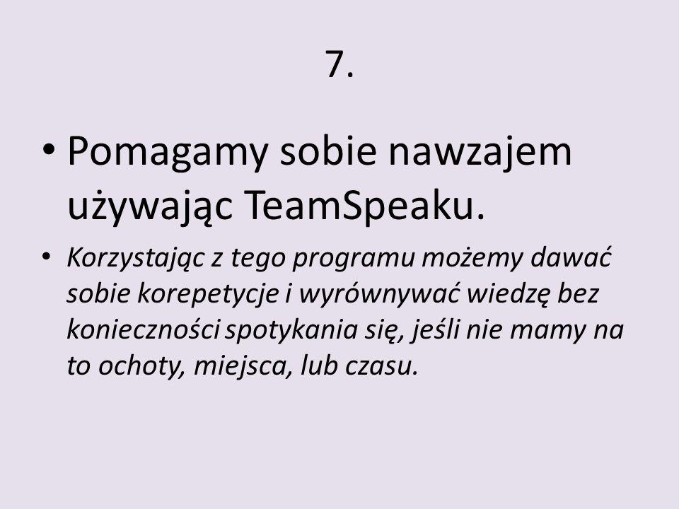 7. Pomagamy sobie nawzajem używając TeamSpeaku.