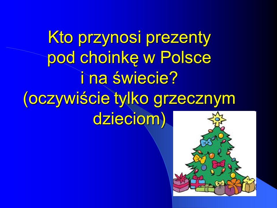 Polska – Wielkopolska, Kaszuby, Kujawy W Wielkopolsce, Kaszubach i Kujawach prezenty gwiazdkowe przynosi Gwiazdor.