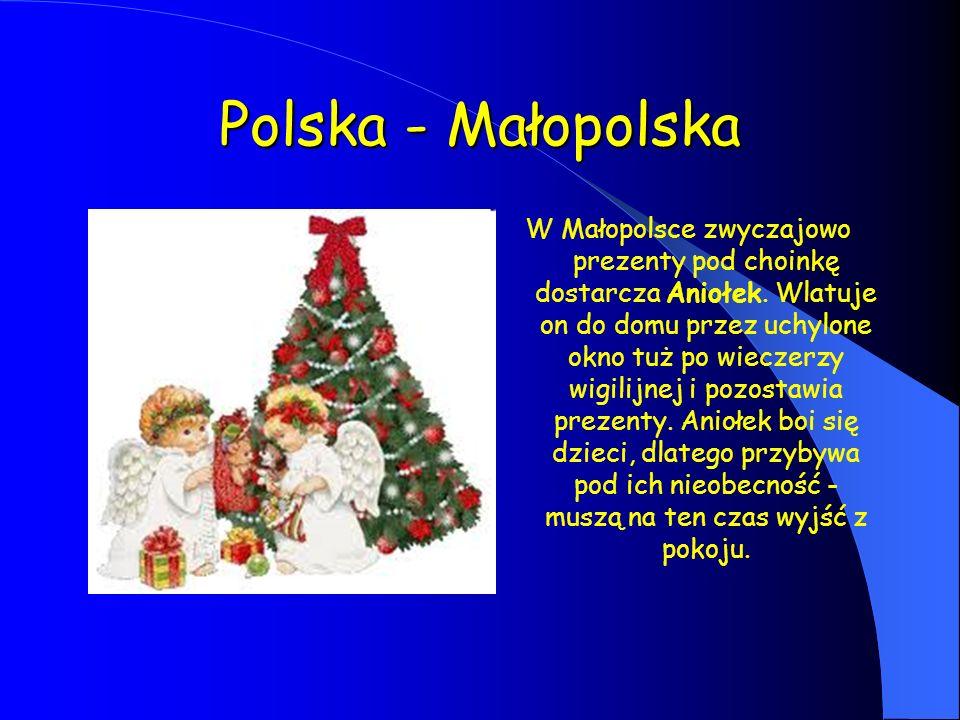 Polska - Małopolska W Małopolsce zwyczajowo prezenty pod choinkę dostarcza Aniołek. Wlatuje on do domu przez uchylone okno tuż po wieczerzy wigilijnej
