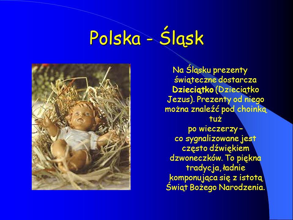 Polska - Śląsk Na Śląsku prezenty świąteczne dostarcza Dzieciątko (Dzieciątko Jezus). Prezenty od niego można znaleźć pod choinką tuż po wieczerzy – c