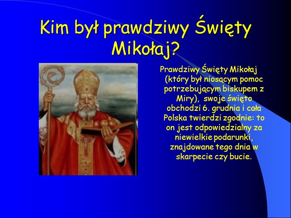 Kim był prawdziwy Święty Mikołaj? Prawdziwy Święty Mikołaj (który był niosącym pomoc potrzebującym biskupem z Miry), swoje święto obchodzi 6. grudnia